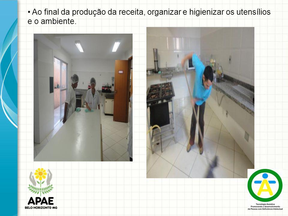 Ao final da produção da receita, organizar e higienizar os utensílios e o ambiente.