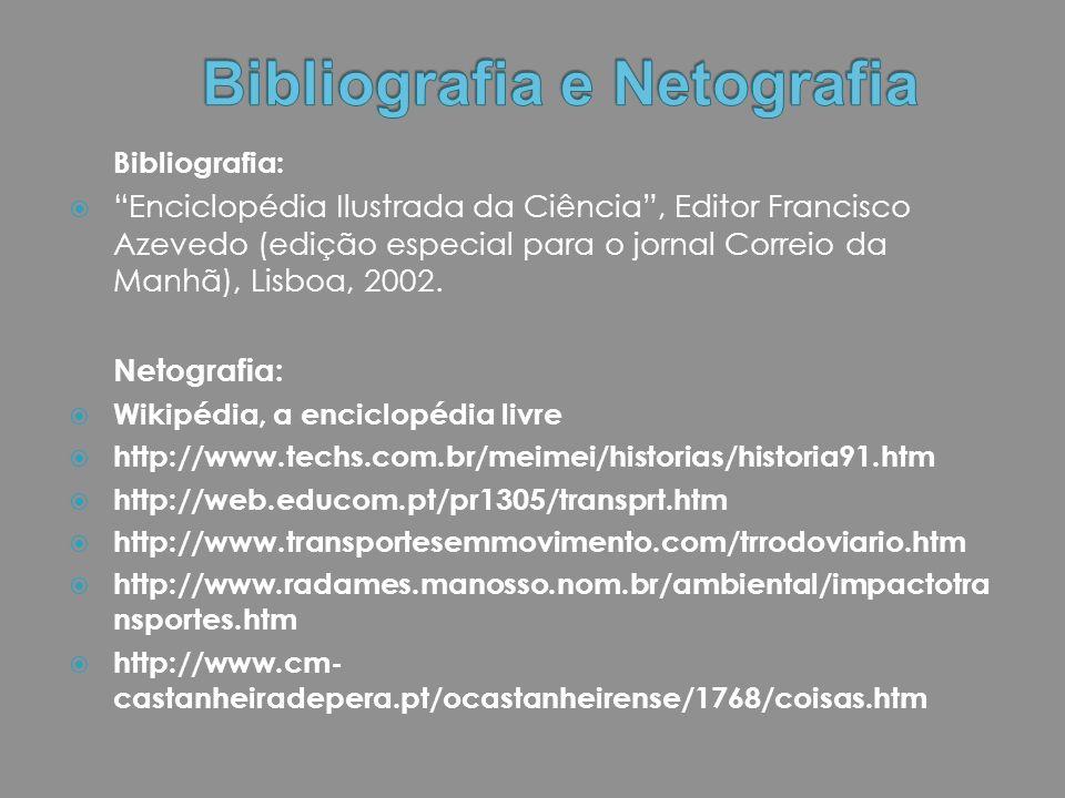 """Bibliografia:  """"Enciclopédia Ilustrada da Ciência"""", Editor Francisco Azevedo (edição especial para o jornal Correio da Manhã), Lisboa, 2002. Netograf"""