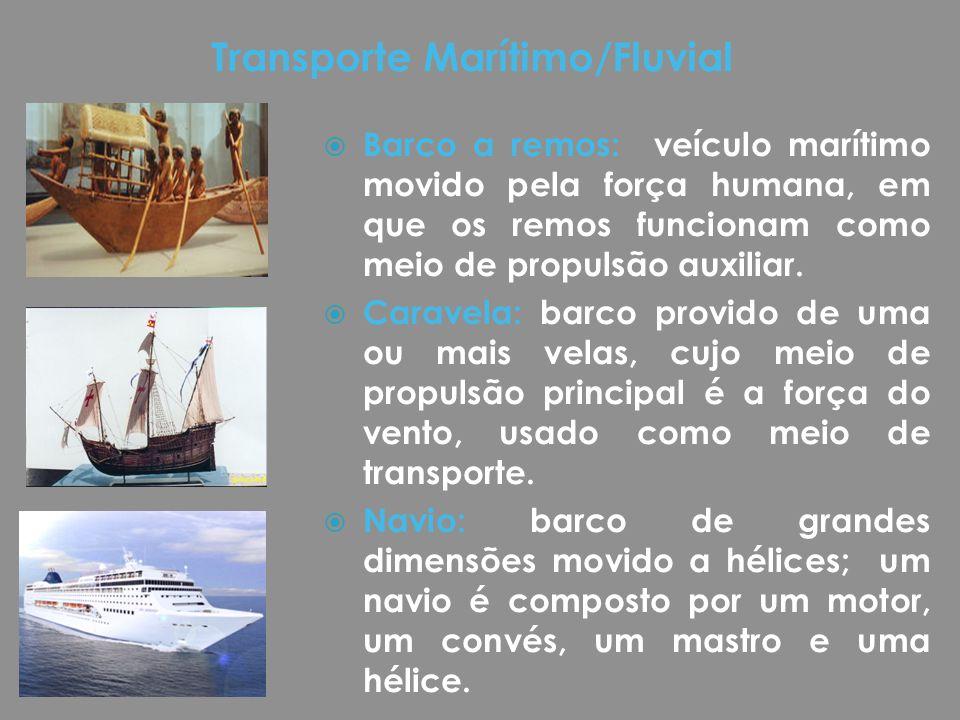  Barco a remos: veículo marítimo movido pela força humana, em que os remos funcionam como meio de propulsão auxiliar.  Caravela: barco provido de um