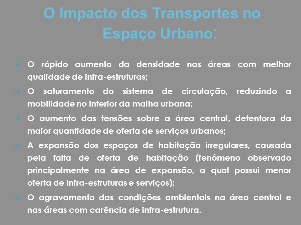  O rápido aumento da densidade nas áreas com melhor qualidade de infra-estruturas;  O saturamento do sistema de circulação, reduzindo a mobilidade n