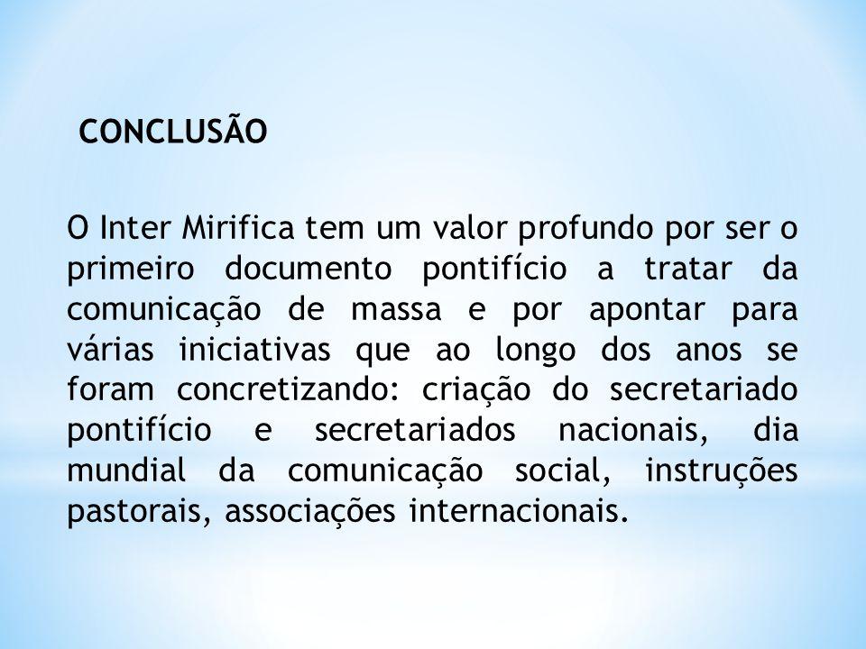 O Inter Mirifica tem um valor profundo por ser o primeiro documento pontifício a tratar da comunicação de massa e por apontar para várias iniciativas