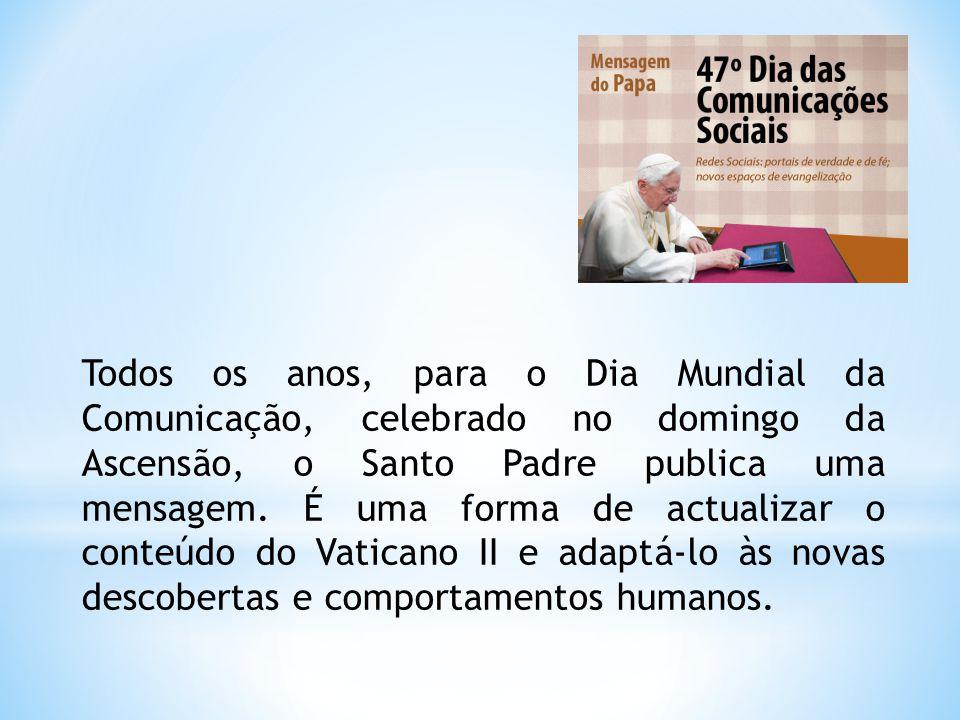 Todos os anos, para o Dia Mundial da Comunicação, celebrado no domingo da Ascensão, o Santo Padre publica uma mensagem. É uma forma de actualizar o co