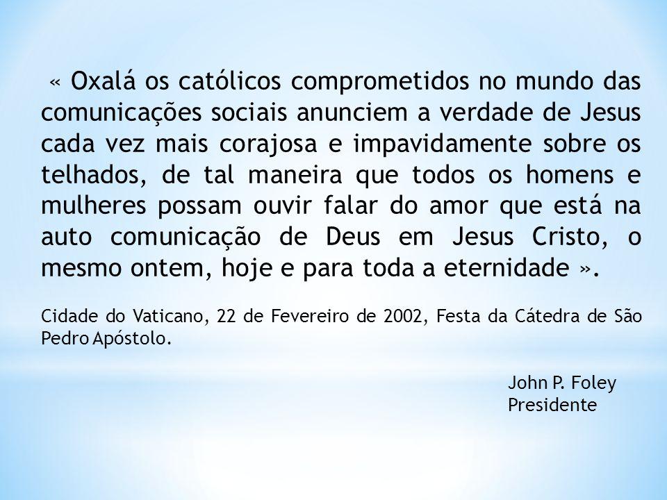 « Oxalá os católicos comprometidos no mundo das comunicações sociais anunciem a verdade de Jesus cada vez mais corajosa e impavidamente sobre os telha