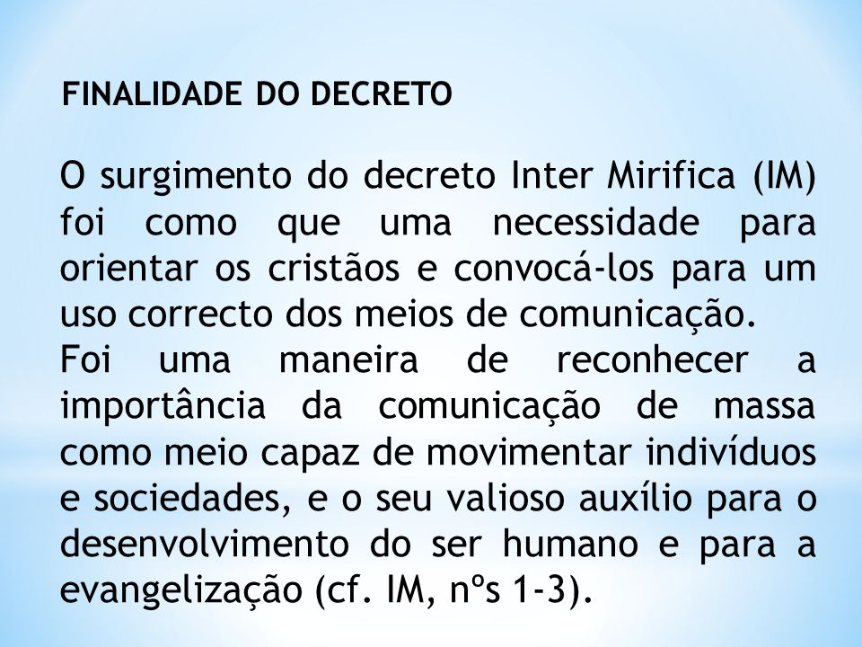 O surgimento do decreto Inter Mirifica (IM) foi como que uma necessidade para orientar os cristãos e convocá-los para um uso correcto dos meios de com