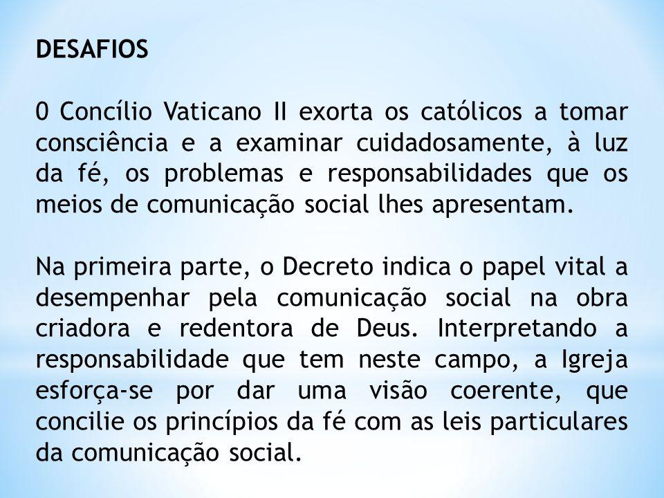 DESAFIOS 0 Concílio Vaticano II exorta os católicos a tomar consciência e a examinar cuidadosamente, à luz da fé, os problemas e responsabilidades que