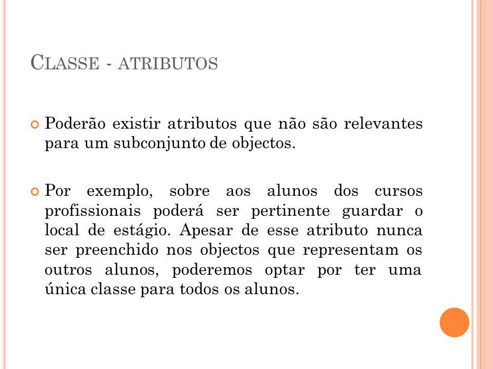 C LASSE - ATRIBUTOS Poderão existir atributos que não são relevantes para um subconjunto de objectos.