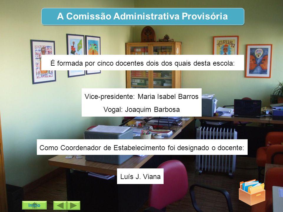 A Comissão Administrativa Provisória É formada por cinco docentes dois dos quais desta escola: Vice-presidente: Maria Isabel Barros Vogal: Joaquim Bar