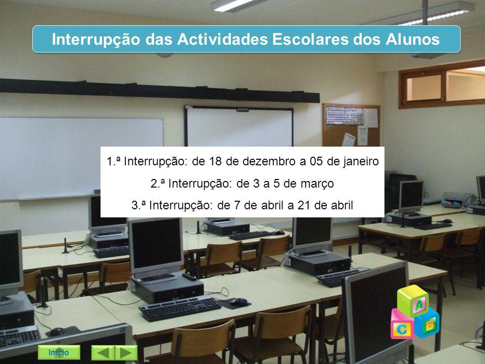 Interrupção das Actividades Escolares dos Alunos 1.ª Interrupção: de 18 de dezembro a 05 de janeiro 2.ª Interrupção: de 3 a 5 de março 3.ª Interrupção