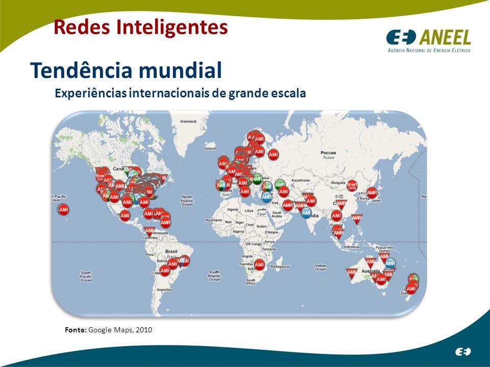 Tendência mundial Experiências internacionais de grande escala Redes Inteligentes Fonte: Google Maps, 2010