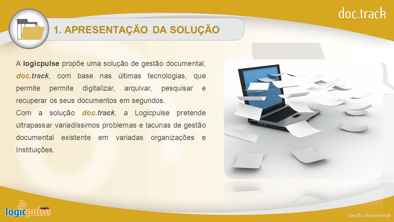 1. APRESENTAÇÃO DA SOLUÇÃO A logicpulse propõe uma solução de gestão documental, doc.track, com base nas últimas tecnologias, que permite permite digi