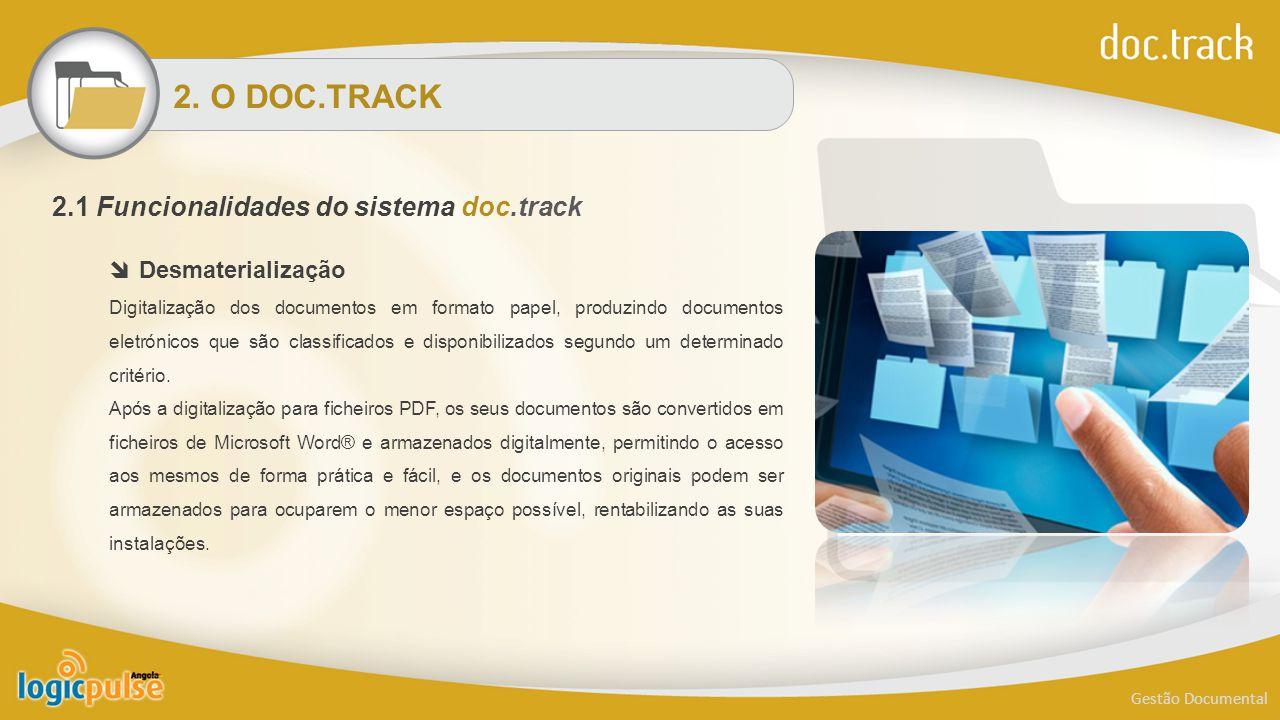 2. O DOC.TRACK Gestão Documental  Desmaterialização Digitalização dos documentos em formato papel, produzindo documentos eletrónicos que são classifi
