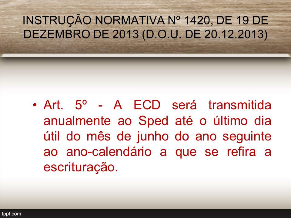 Art. 5º - A ECD será transmitida anualmente ao Sped até o último dia útil do mês de junho do ano seguinte ao ano-calendário a que se refira a escritur