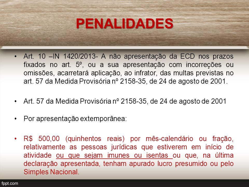 PENALIDADES Art. 10 –IN 1420/2013- A não apresentação da ECD nos prazos fixados no art. 5º, ou a sua apresentação com incorreções ou omissões, acarret