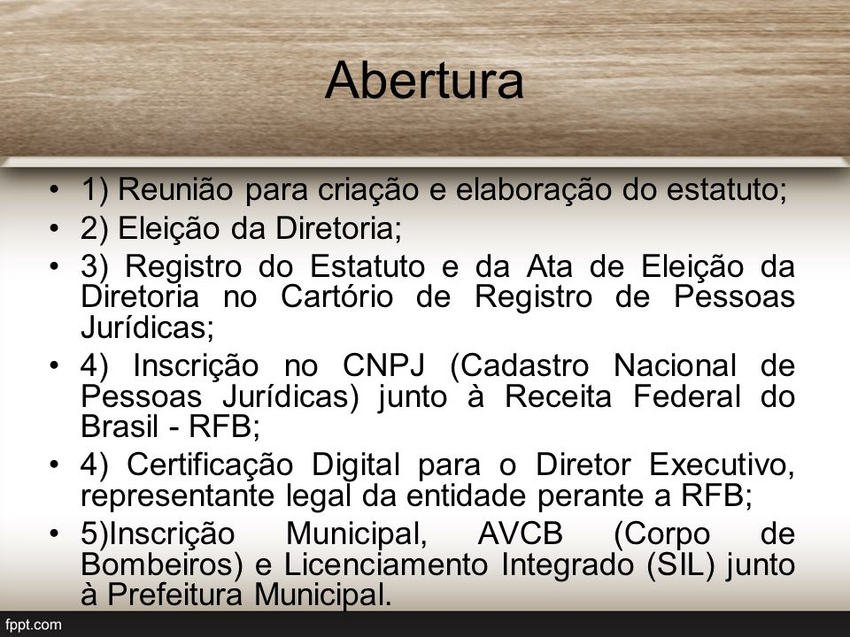 Abertura 1) Reunião para criação e elaboração do estatuto; 2) Eleição da Diretoria; 3) Registro do Estatuto e da Ata de Eleição da Diretoria no Cartór