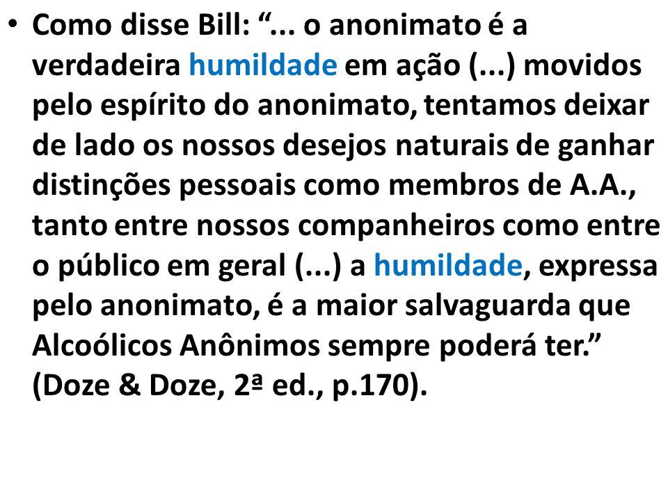 """Como disse Bill: """"... o anonimato é a verdadeira humildade em ação (...) movidos pelo espírito do anonimato, tentamos deixar de lado os nossos desejos"""