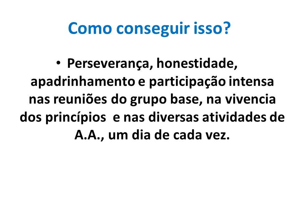 Como conseguir isso? Perseverança, honestidade, apadrinhamento e participação intensa nas reuniões do grupo base, na vivencia dos princípios e nas div