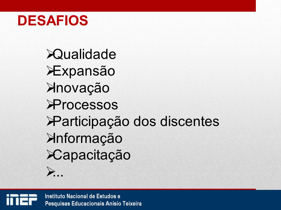 DESAFIOS  Qualidade  Expansão  Inovação  Processos  Participação dos discentes  Informação  Capacitação ...
