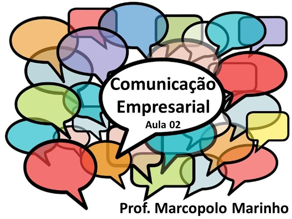 Comunicação Empresarial Aula 02 Prof. Marcopolo Marinho