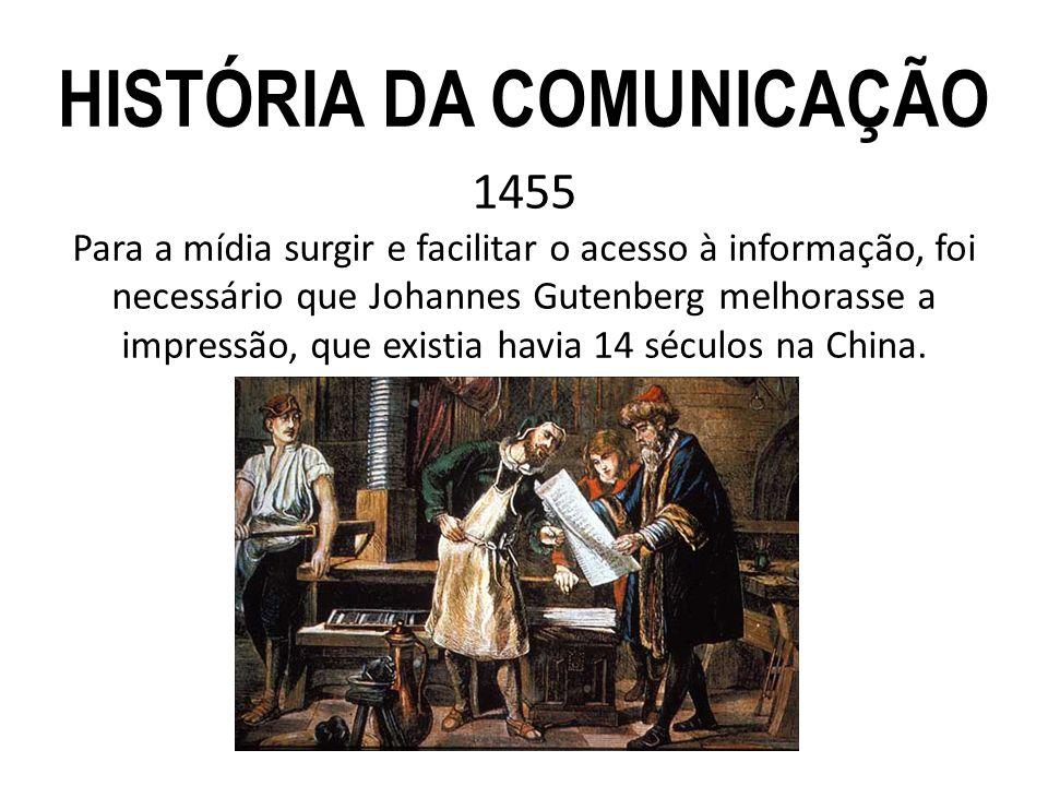 1455 Para a mídia surgir e facilitar o acesso à informação, foi necessário que Johannes Gutenberg melhorasse a impressão, que existia havia 14 séculos