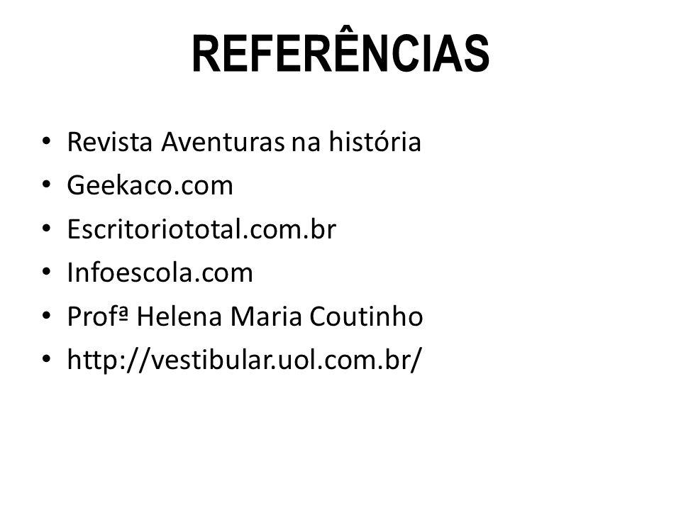 REFERÊNCIAS Revista Aventuras na história Geekaco.com Escritoriototal.com.br Infoescola.com Profª Helena Maria Coutinho http://vestibular.uol.com.br/