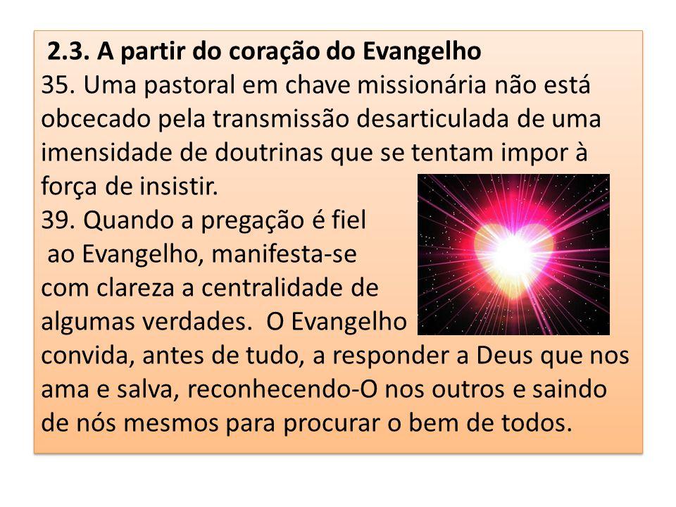 2.3. A partir do coração do Evangelho 35. Uma pastoral em chave missionária não está obcecado pela transmissão desarticulada de uma imensidade de dout
