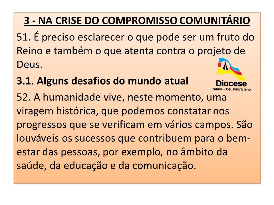 3 - NA CRISE DO COMPROMISSO COMUNITÁRIO 51. É preciso esclarecer o que pode ser um fruto do Reino e também o que atenta contra o projeto de Deus. 3.1.
