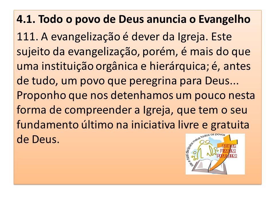4.1. Todo o povo de Deus anuncia o Evangelho 111. A evangelização é dever da Igreja. Este sujeito da evangelização, porém, é mais do que uma instituiç