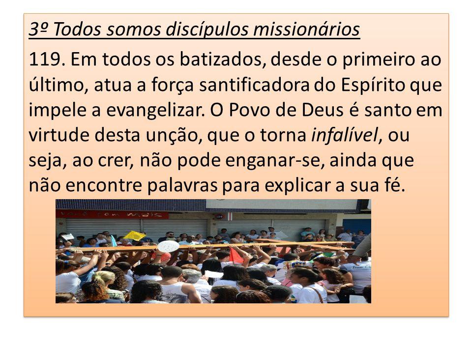 3º Todos somos discípulos missionários 119. Em todos os batizados, desde o primeiro ao último, atua a força santificadora do Espírito que impele a eva