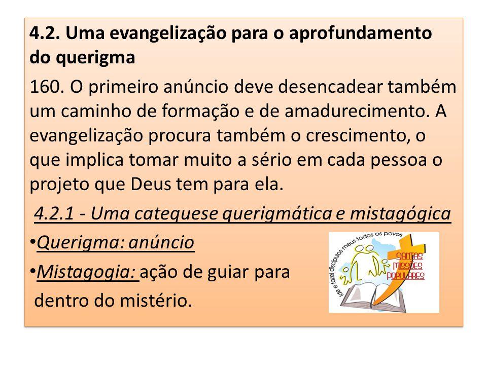 4.2. Uma evangelização para o aprofundamento do querigma 160. O primeiro anúncio deve desencadear também um caminho de formação e de amadurecimento. A