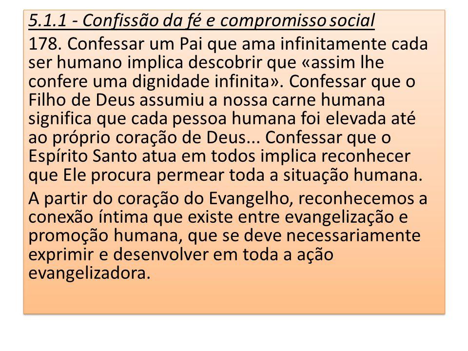 5.1.1 - Confissão da fé e compromisso social 178. Confessar um Pai que ama infinitamente cada ser humano implica descobrir que «assim lhe confere uma