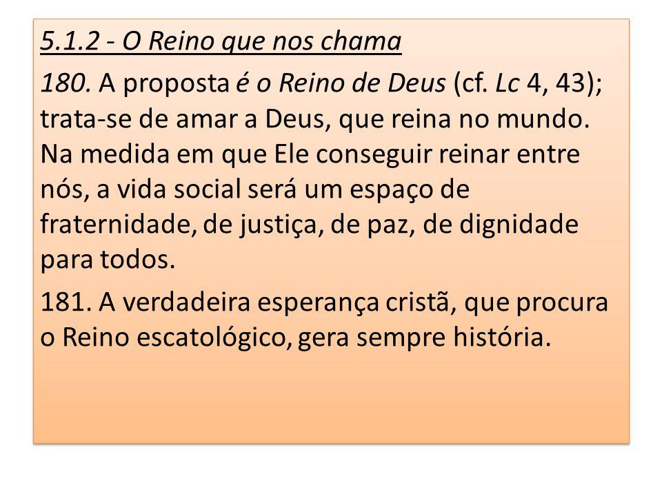 5.1.2 - O Reino que nos chama 180. A proposta é o Reino de Deus (cf. Lc 4, 43); trata-se de amar a Deus, que reina no mundo. Na medida em que Ele cons