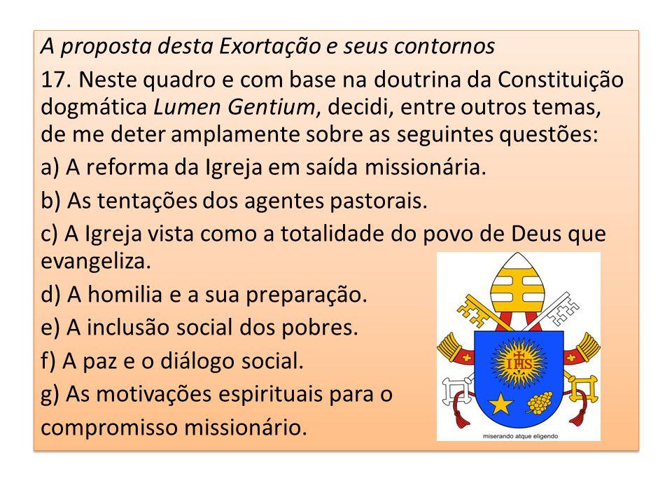 A proposta desta Exortação e seus contornos 17. Neste quadro e com base na doutrina da Constituição dogmática Lumen Gentium, decidi, entre outros tema