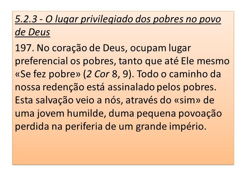 5.2.3 - O lugar privilegiado dos pobres no povo de Deus 197. No coração de Deus, ocupam lugar preferencial os pobres, tanto que até Ele mesmo «Se fez