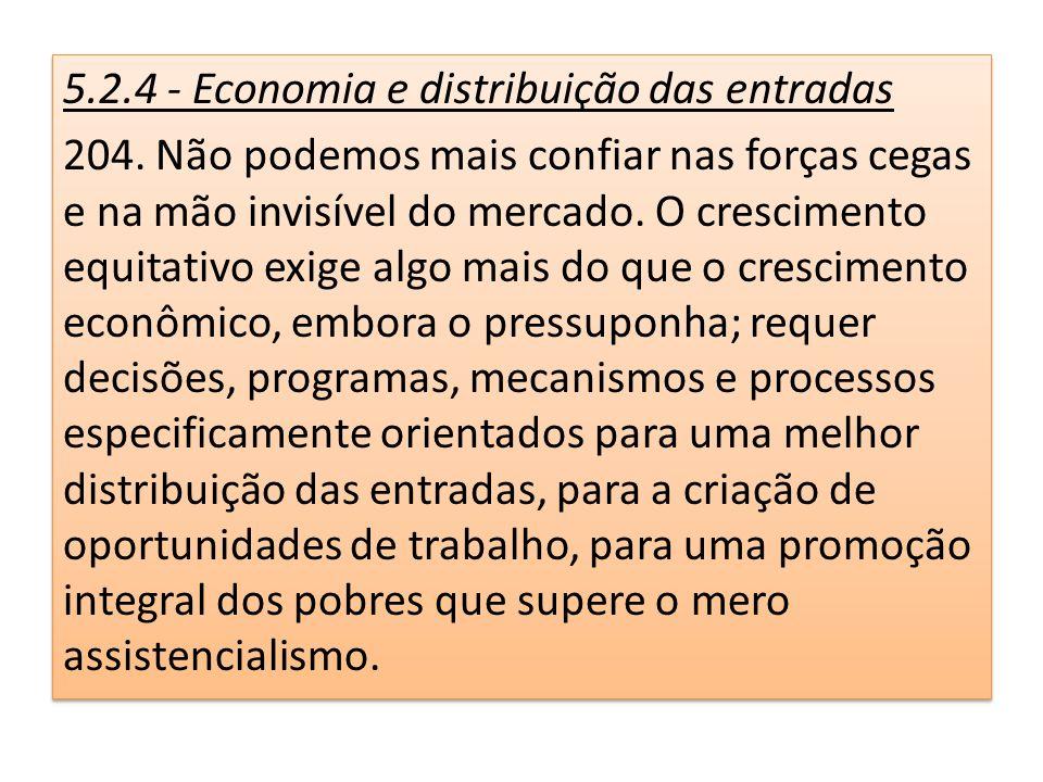 5.2.4 - Economia e distribuição das entradas 204. Não podemos mais confiar nas forças cegas e na mão invisível do mercado. O crescimento equitativo ex
