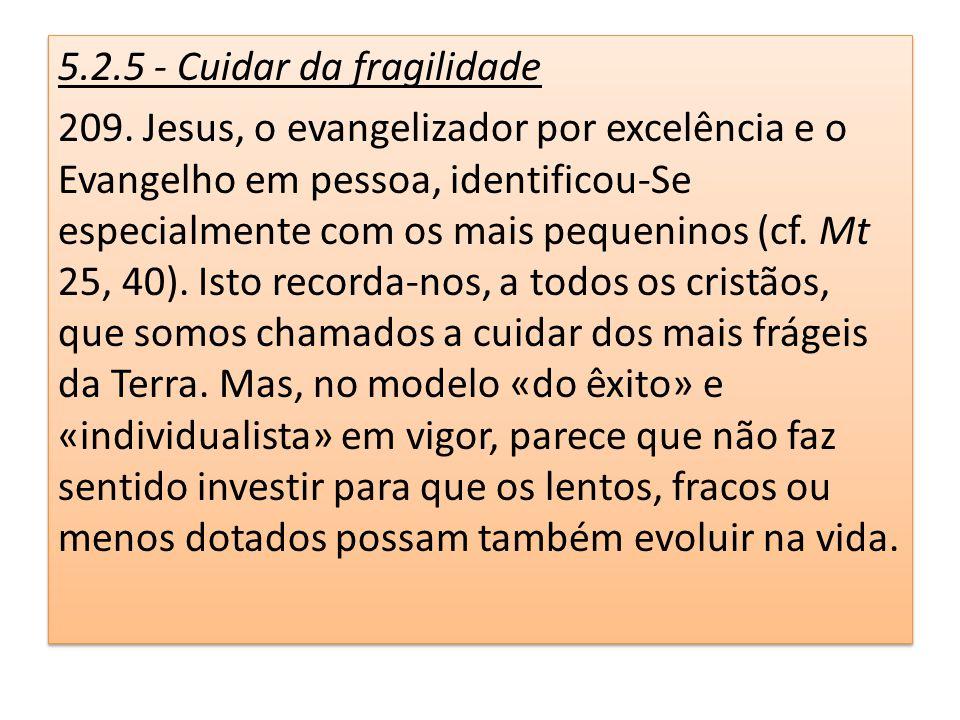 5.2.5 - Cuidar da fragilidade 209. Jesus, o evangelizador por excelência e o Evangelho em pessoa, identificou-Se especialmente com os mais pequeninos