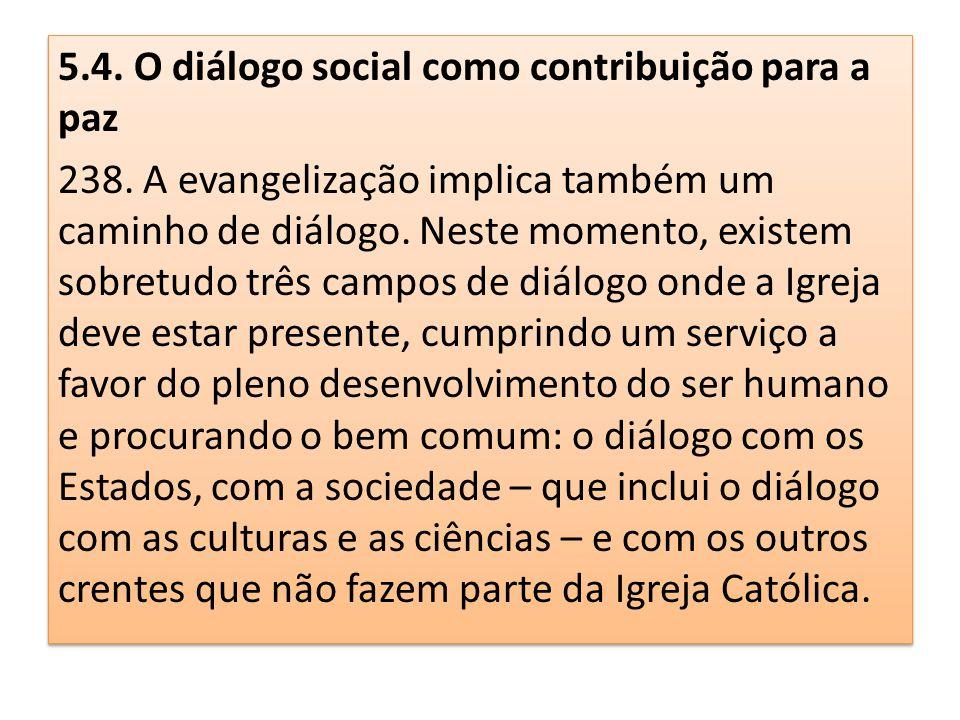 5.4. O diálogo social como contribuição para a paz 238. A evangelização implica também um caminho de diálogo. Neste momento, existem sobretudo três ca