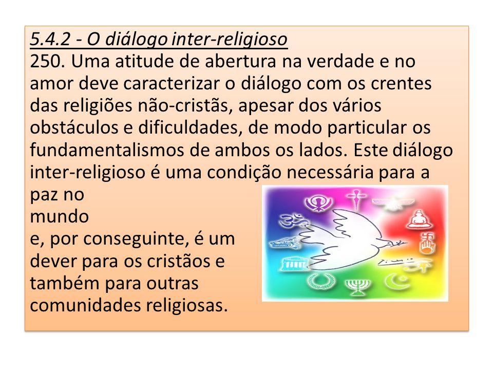 5.4.2 - O diálogo inter-religioso 250. Uma atitude de abertura na verdade e no amor deve caracterizar o diálogo com os crentes das religiões não-crist
