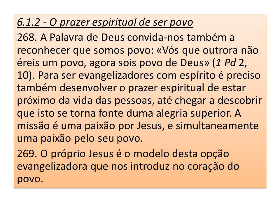 6.1.2 - O prazer espiritual de ser povo 268. A Palavra de Deus convida-nos também a reconhecer que somos povo: «Vós que outrora não éreis um povo, ago