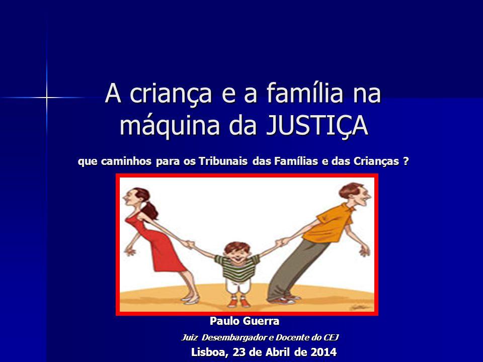 A criança e a família na máquina da JUSTIÇA que caminhos para os Tribunais das Famílias e das Crianças .