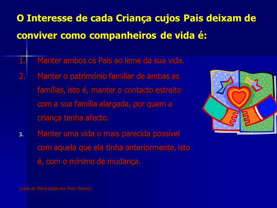 O Interesse de cada Criança cujos Pais deixam de conviver como companheiros de vida é: 1.