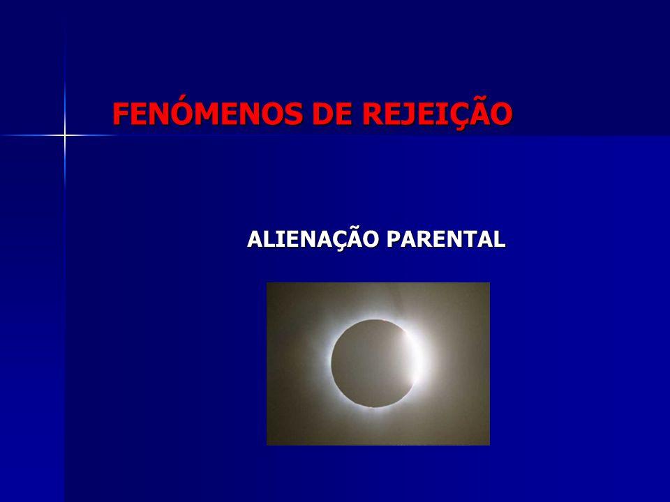FENÓMENOS DE REJEIÇÃO ALIENAÇÃO PARENTAL