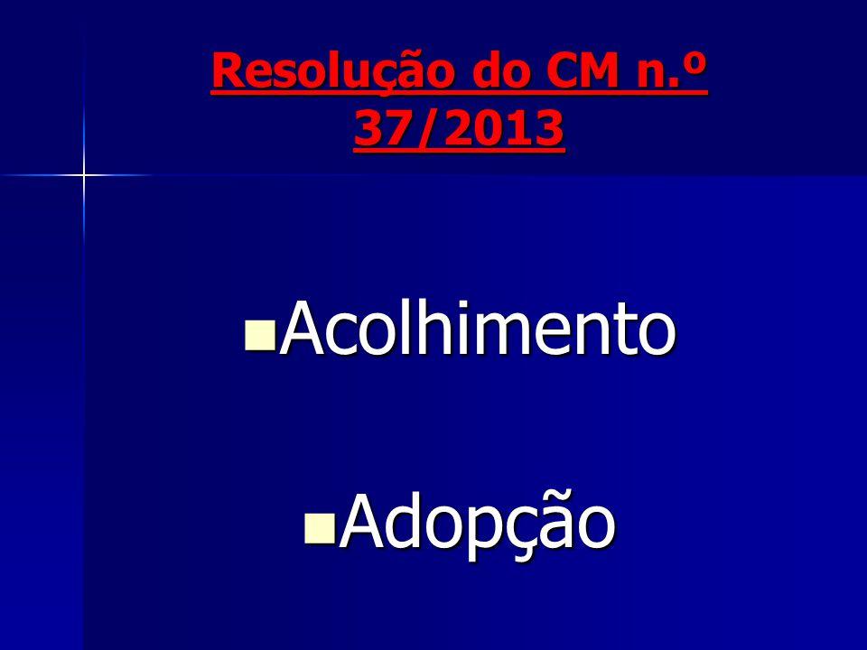 Resolução do CM n.º 37/2013 Acolhimento Acolhimento Adopção Adopção