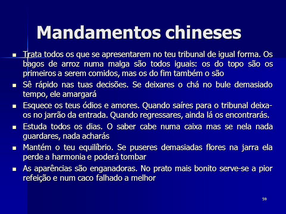 Mandamentos chineses Trata todos os que se apresentarem no teu tribunal de igual forma.