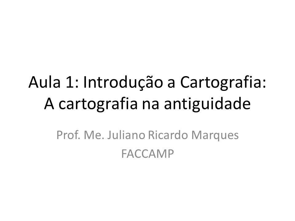 Aula 1: Introdução a Cartografia: A cartografia na antiguidade Prof.