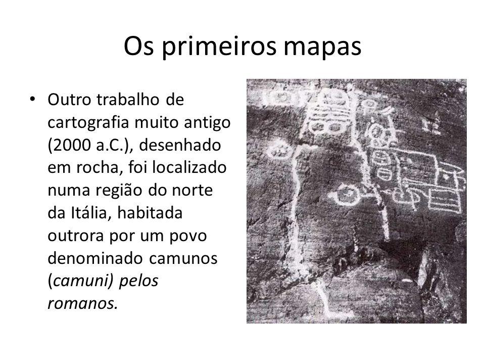 Os primeiros mapas Outro trabalho de cartografia muito antigo (2000 a.C.), desenhado em rocha, foi localizado numa região do norte da Itália, habitada outrora por um povo denominado camunos (camuni) pelos romanos.
