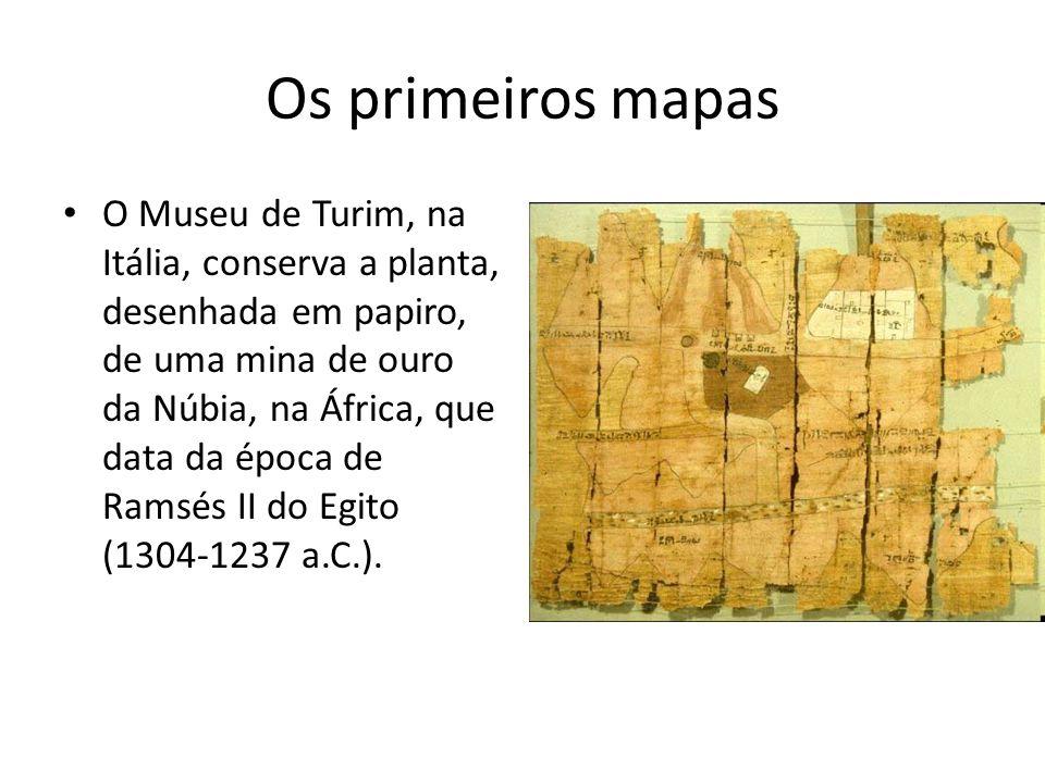 Os primeiros mapas O Museu de Turim, na Itália, conserva a planta, desenhada em papiro, de uma mina de ouro da Núbia, na África, que data da época de Ramsés II do Egito (1304-1237 a.C.).