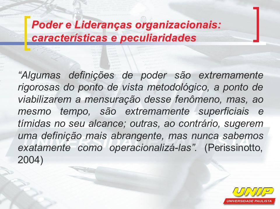"""Poder e Lideranças organizacionais: características e peculiaridades """"Algumas definições de poder são extremamente rigorosas do ponto de vista metodol"""