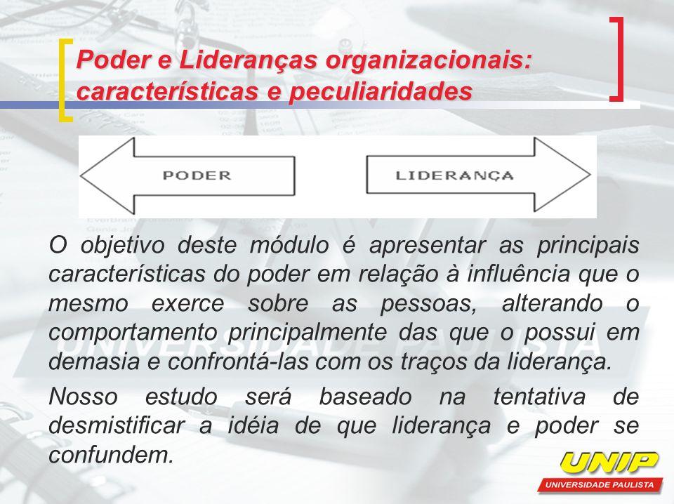 O objetivo deste módulo é apresentar as principais características do poder em relação à influência que o mesmo exerce sobre as pessoas, alterando o c