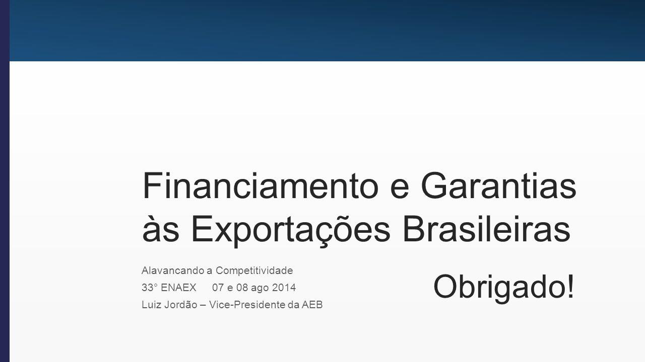Financiamento e Garantias às Exportações Brasileiras Alavancando a Competitividade 33° ENAEX 07 e 08 ago 2014 Luiz Jordão – Vice-Presidente da AEB Obrigado!