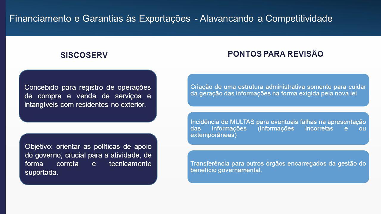 SISCOSERV Financiamento e Garantias às Exportações - Alavancando a Competitividade Objetivo: orientar as políticas de apoio do governo, crucial para a atividade, de forma correta e tecnicamente suportada.